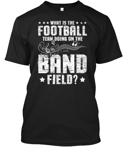 I Love A Good Marching Band What Black T-Shirt Front