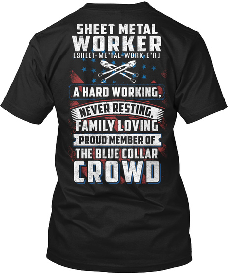 Sheet Metal Worker [Sheet Me'tal Work E'r] A Hard Working,Never Resting,Family Loving Proud Member Of The Blue Collar... Black T-Shirt Back