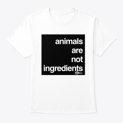 Animals Are Not Ingredients Vegan  White T-Shirt Front