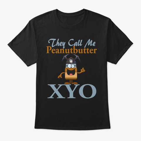 They Call Me Peanutbutter Xyo Design 2 Black T-Shirt Front