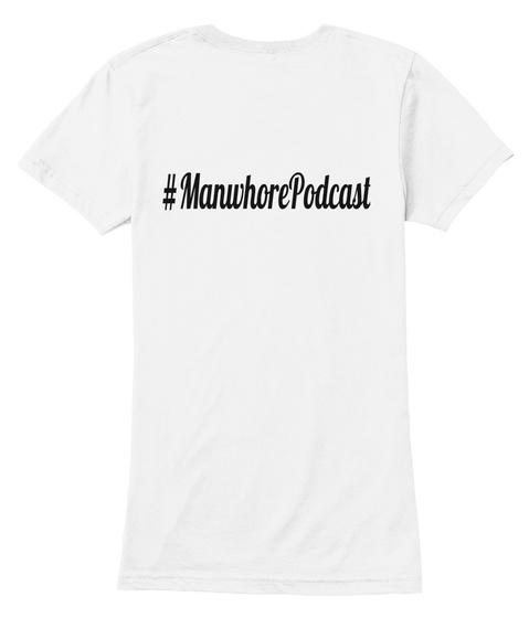 #Manwhore Podcast White T-Shirt Back