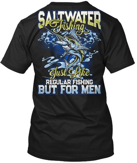 Saltwater Fishing Just Like Regular Fishing But For Men Black Camiseta Back