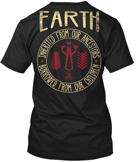 Earth Inherited From Our Ancestors Borrowed From Our Children Black T-Shirt Back