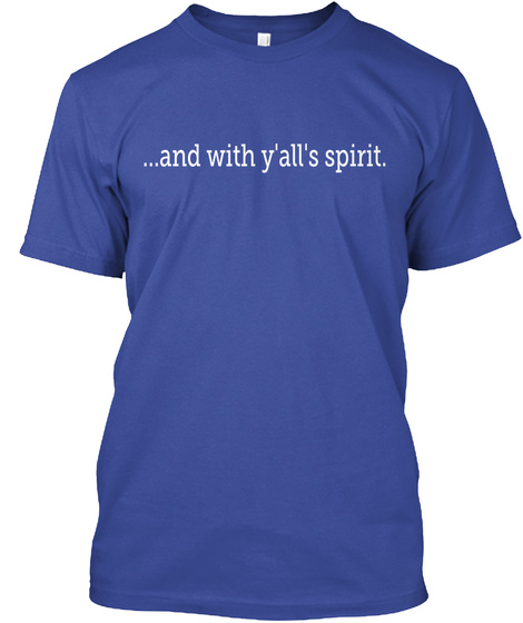 ...And With Yalls Spirit. Deep Royal T-Shirt Front