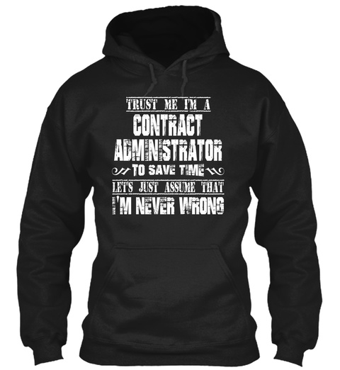 Trust Me Im A Contract Administrator To Save Time Let's Just Assume That Im Never Wrong Black T-Shirt Front