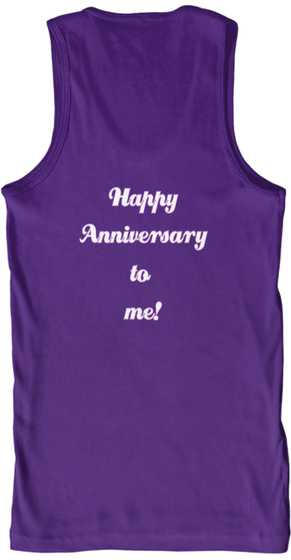 Happy Anniversary To  Me! Purple T-Shirt Back