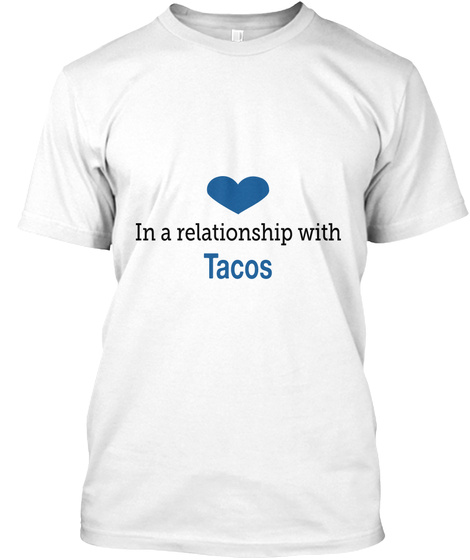In A Relationship With Tacos White T-Shirt Front