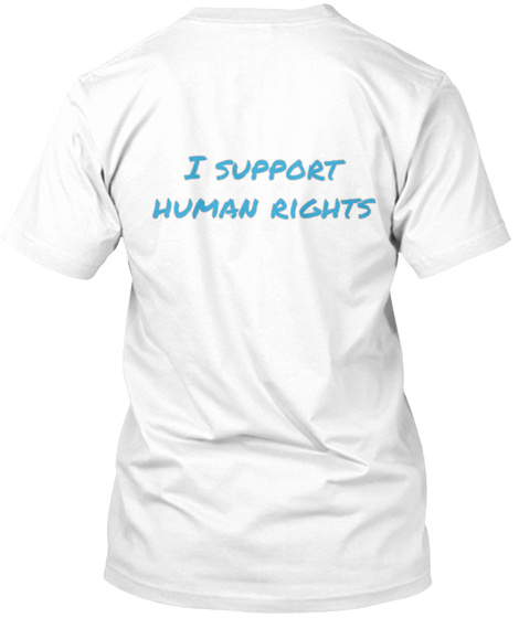 I Support Human Rights White T-Shirt Back