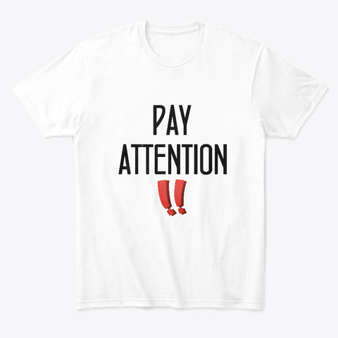 Pay Attention!!  Garments White T-Shirt Front