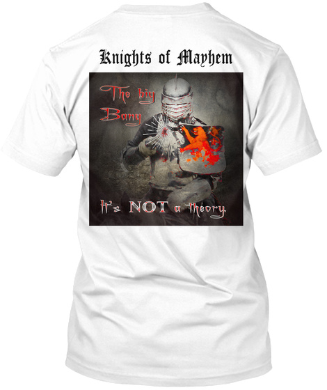 Knight's Of Manhem The Big Bang It's Not A Theory White T-Shirt Back
