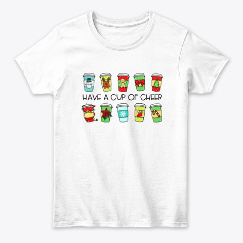 Teacher Christmas   Have A Cup Of Cheer White T-Shirt Front