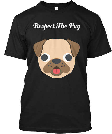 Respect The Pug Black T-Shirt Front