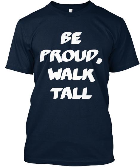 Be Proud, Walk Tall New Navy T-Shirt Front