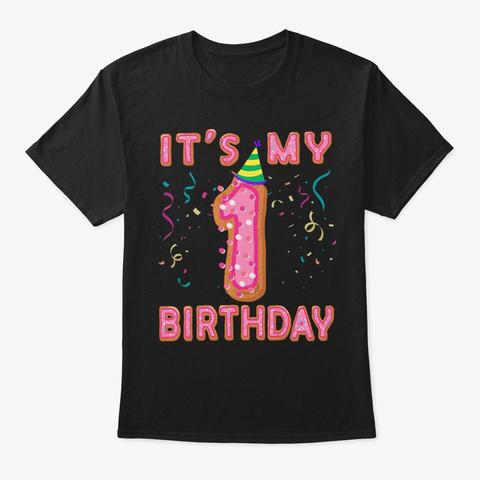 Cute Donut It's My 1st Birthday Sweet 1  Black T-Shirt Front