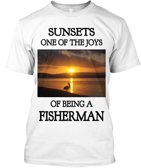 Sunsets One Of The Jobs Of Being A Fisherman White T-Shirt Front