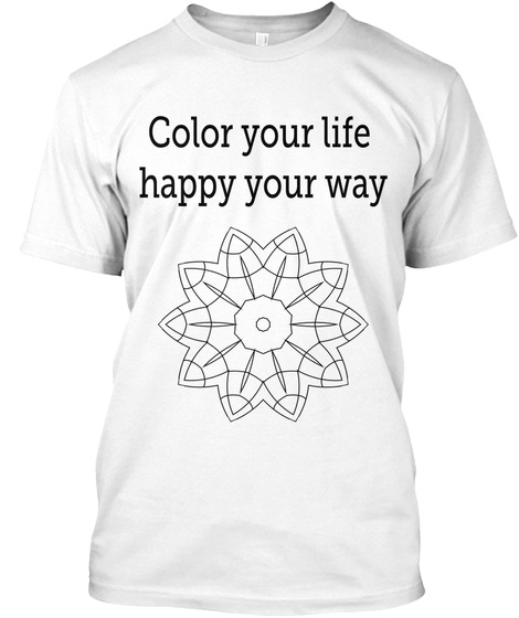 Color Your Life Happy Your Way White T-Shirt Front