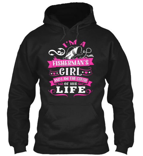 I'm A Fisherman's * ♥ *Girl* ♥ * And I Am The Catch Of His Life Black T-Shirt Front