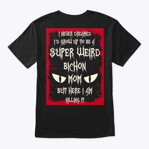 Super Weird Bichon Mom Shirt Black T-Shirt Back