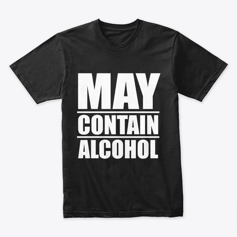 May Contain Alcohol Funny Drinking Black T-Shirt Front