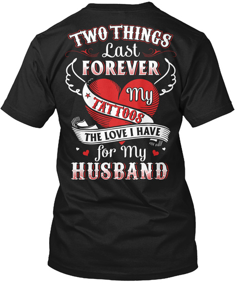Two Things Last Forever My Tattoos The Love I Have For My Husband Black T-Shirt Back