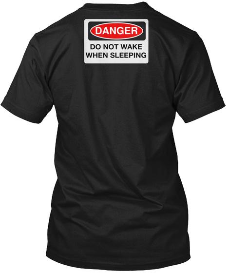 Danger Do Not Wake When Sleeping Black T-Shirt Back