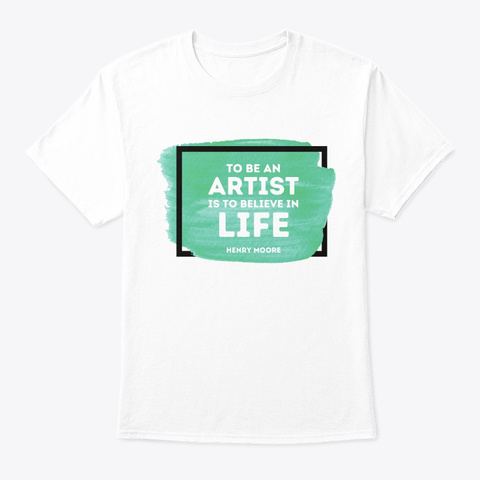 To Be An Artist White T-Shirt Front
