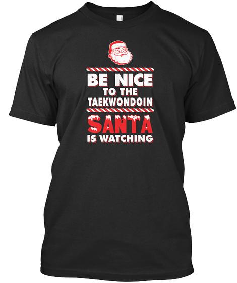 Be Nice To The Taekwondoin Santa Is Watching Black T-Shirt Front