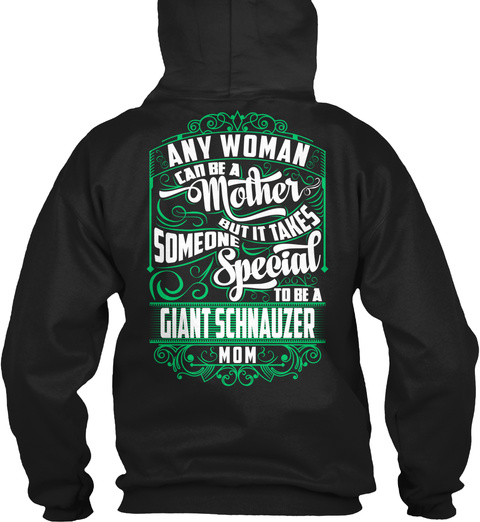 Any Woman Can Be A Mother But It Takes Someone Special To Be A Giant Schnauzer Mom Black T-Shirt Back
