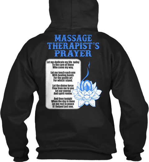 Massage Therapist's Prayer Let Me Dedicate My Life Today To The Care Of Those Who Come My Way. Let Me Touch Each One... Black Sweatshirt Back