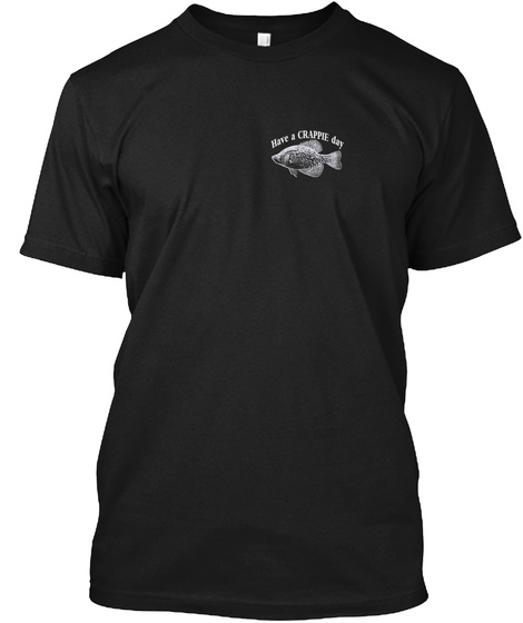 Have A Crappie Day Black T-Shirt Front