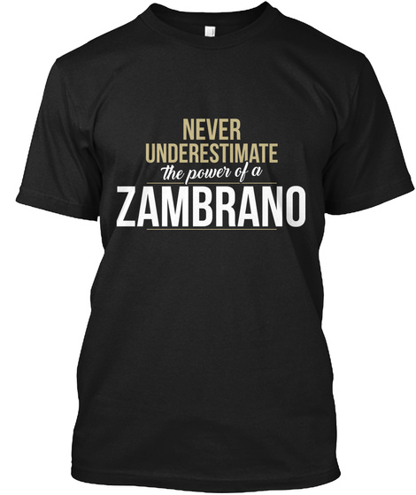 Never Underestimate The Power Of A Zambrano Black T-Shirt Front