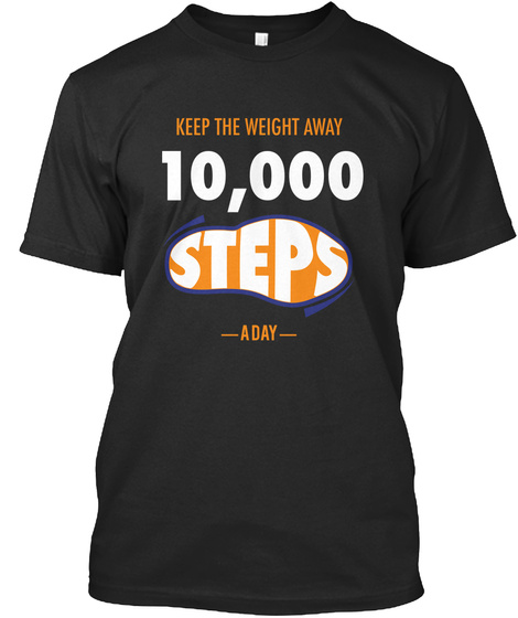 Keep The Weight Away 10000 Steps Aday  Black T-Shirt Front