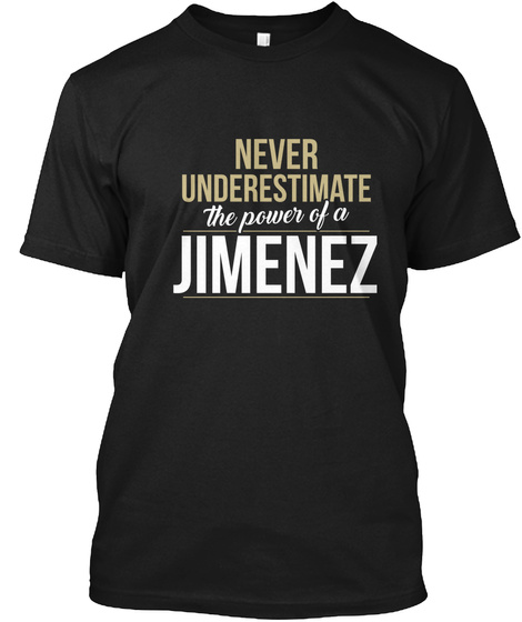 Never Underestimate The Power Of A Jimenez Black T-Shirt Front