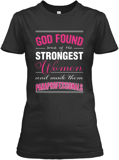God Found Some Of The Strongest Women And Made Them Paraprofessionals Black T-Shirt Front