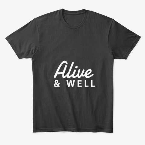 Alive And Well Black T-Shirt Front