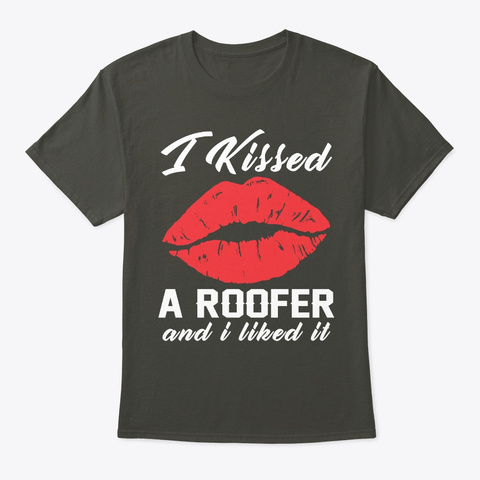 I Kissed A Roofer Smoke Gray T-Shirt Front