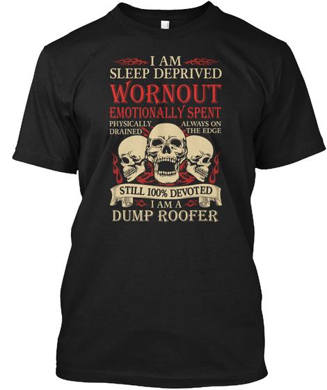Roofer Sleeps Deprived Wornout Tshirt Black T-Shirt Front
