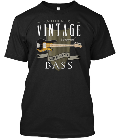 Authentic Vintage Original And So Is My Bass Black T-Shirt Front