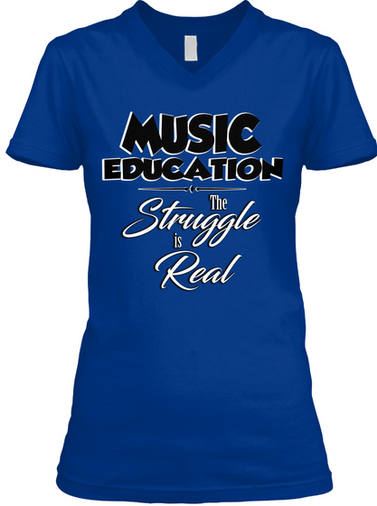Music Education The Struggle Is Real True Royal T-Shirt Front