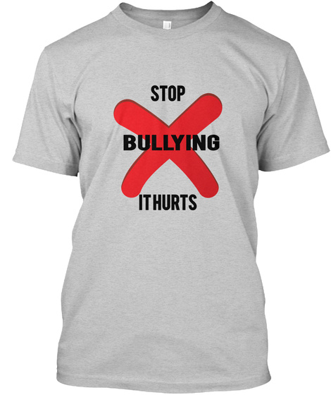 Stop Bullying It Hurts Light Steel T-Shirt Front