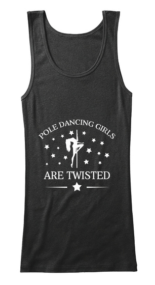 Pole Dancing Girls Are Twisted Black Tank Top Front