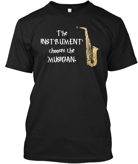 The Instrument Chooses The Musician Black T-Shirt Front