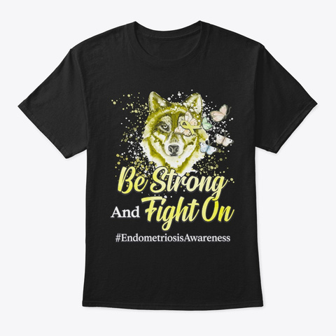 Endometriosis Awareness Gift Be Strong Black T-Shirt Front