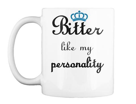 Bitter Like My Personality White T-Shirt Front