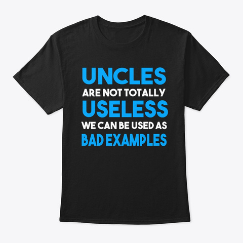 Uncles Are Not Totally Useless We Can Black T-Shirt Front
