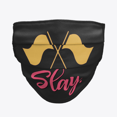 Color Guard   Slay   Face Mask Black T-Shirt Front
