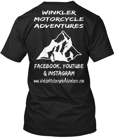 Winkler Motorcycle Adventures Facebook, Youtube & Instagram Www.Winkler Motorcycle Adventures.Com Black T-Shirt Back