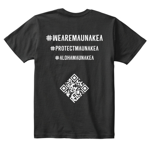 #Wearemaunakea #Protectmaunakea #Alohamaunakea Black T-Shirt Back
