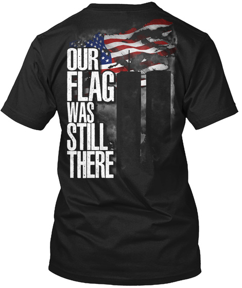 Our Flag Was Still There Black T-Shirt Back