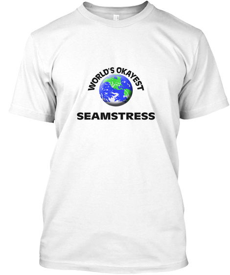 World's Okayest Seamstress White T-Shirt Front